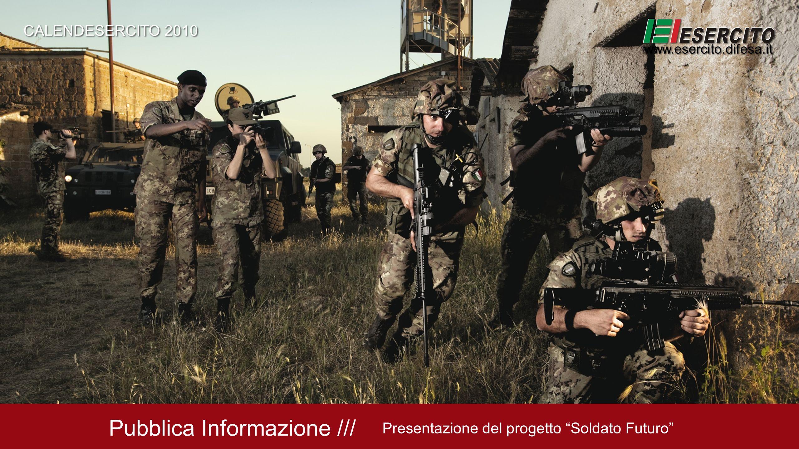 Pubblica Informazione /// Presentazione del progetto Soldato Futuro CALENDESERCITO 2010 www.esercito.difesa.it