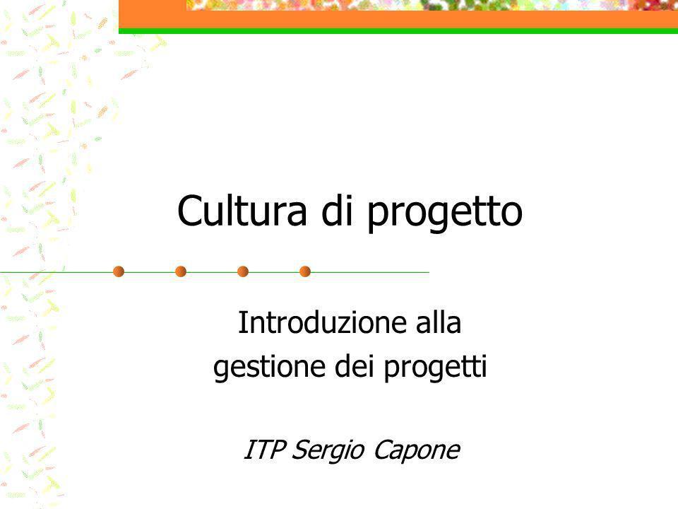Cultura di progetto Introduzione alla gestione dei progetti ITP Sergio Capone