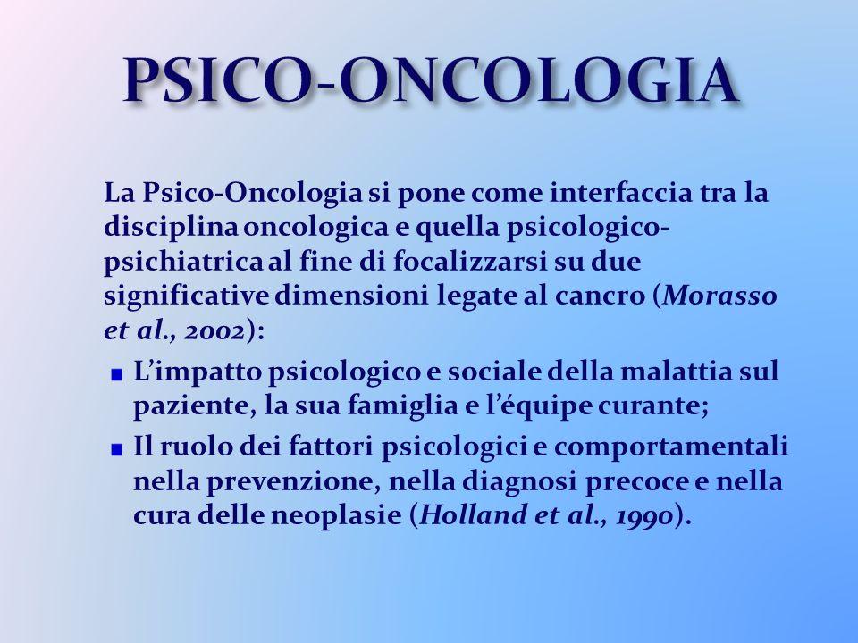 PSICO-ONCOLOGIA La Psico-Oncologia si pone come interfaccia tra la disciplina oncologica e quella psicologico- psichiatrica al fine di focalizzarsi su