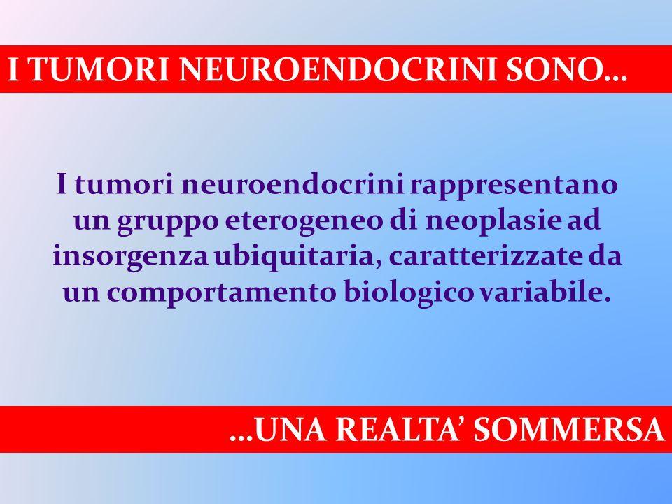 I tumori neuroendocrini rappresentano un gruppo eterogeneo di neoplasie ad insorgenza ubiquitaria, caratterizzate da un comportamento biologico variab