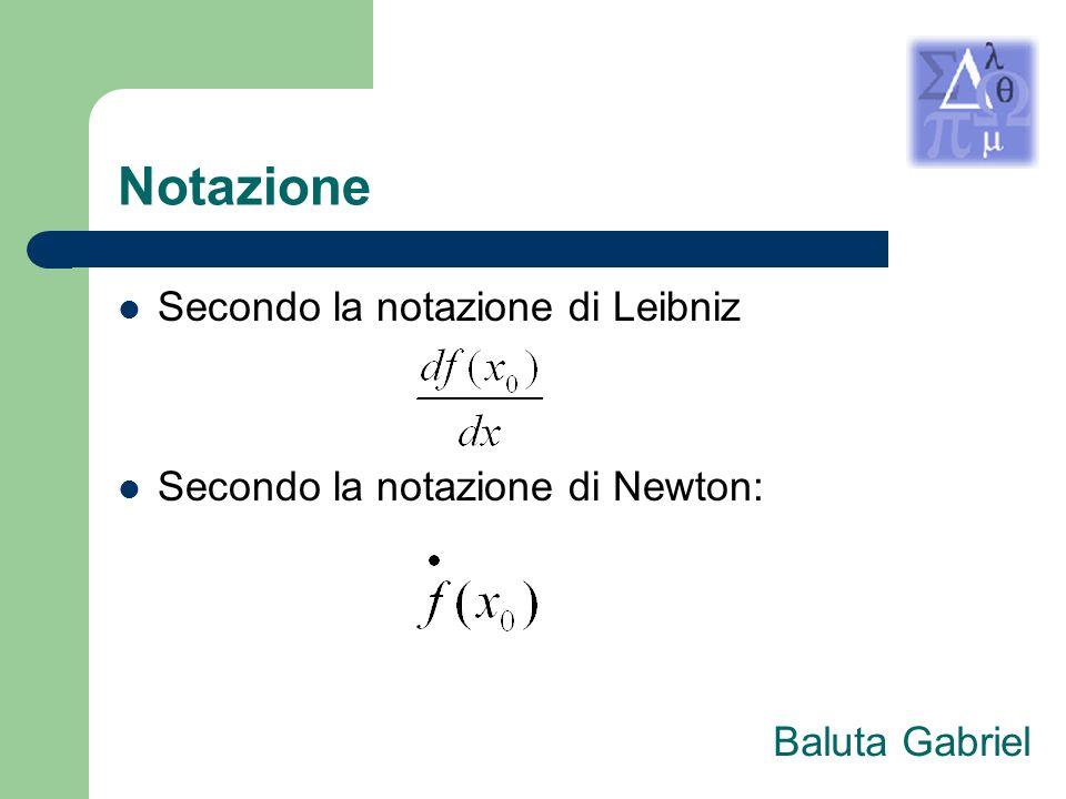 Notazione Secondo la notazione di Leibniz Secondo la notazione di Newton: Baluta Gabriel