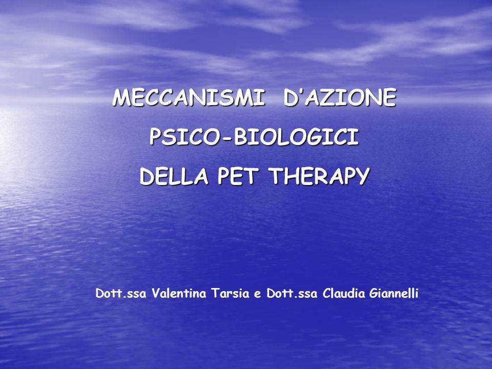 MECCANISMI DAZIONE PSICO-BIOLOGICI DELLA PET THERAPY Dott.ssa Valentina Tarsia e Dott.ssa Claudia Giannelli