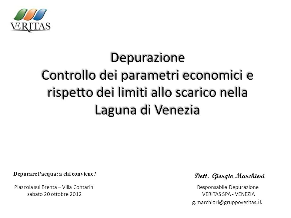 Depurazione Controllo dei parametri economici e rispetto dei limiti allo scarico nella Laguna di Venezia Depurare lacqua: a chi conviene? Piazzola sul