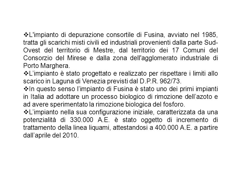 L'impianto di depurazione consortile di Fusina, avviato nel 1985, tratta gli scarichi misti civili ed industriali provenienti dalla parte Sud- Ovest d