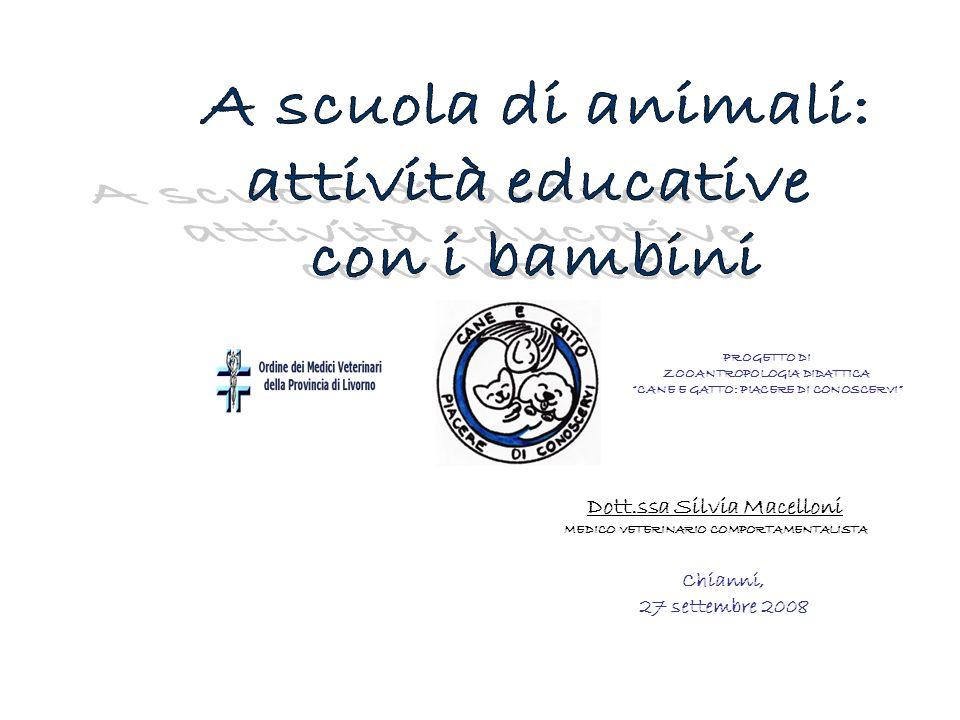 Chianni, 27 settembre 2008 Dott.ssa Silvia Macelloni MEDICO VETERINARIO COMPORTAMENTALISTA PROGETTO DI ZOOANTROPOLOGIA DIDATTICA CANE E GATTO: PIACERE