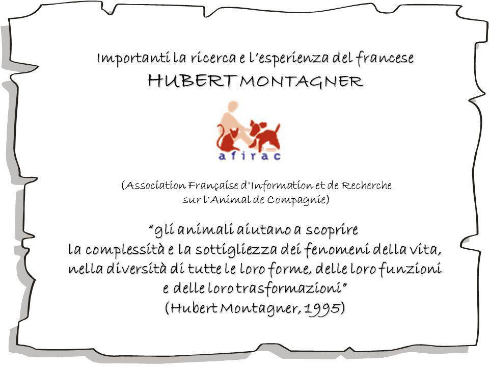 Importanti la ricerca e lesperienza del francese HUBERT MONTAGNER gli animali aiutano a scoprire la complessità e la sottigliezza dei fenomeni della v