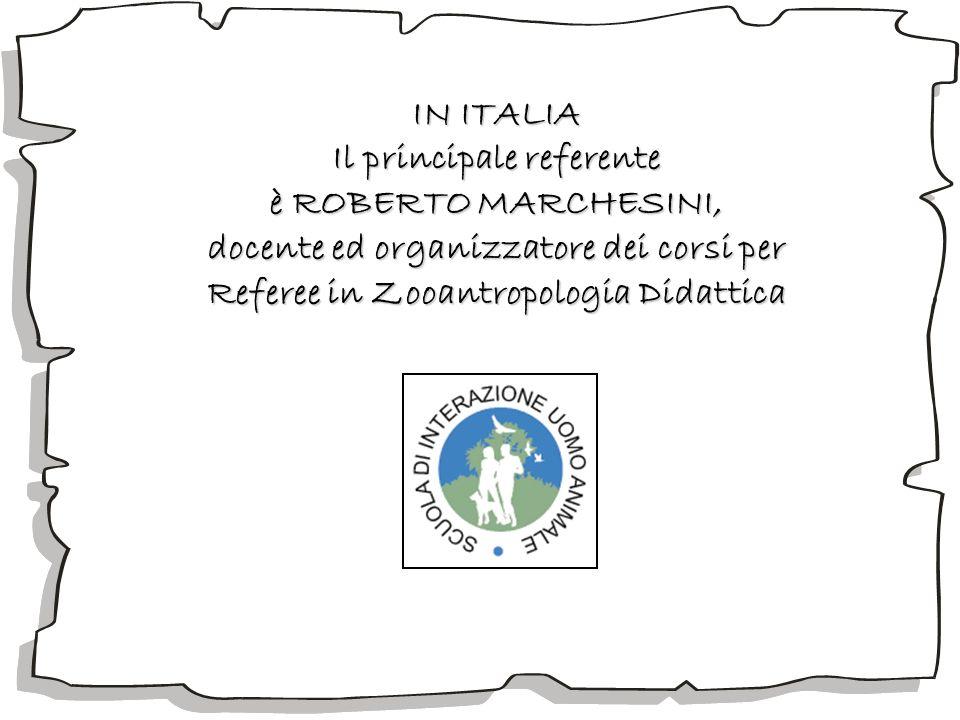 IN ITALIA Il principale referente è ROBERTO MARCHESINI, docente ed organizzatore dei corsi per Referee in Zooantropologia Didattica