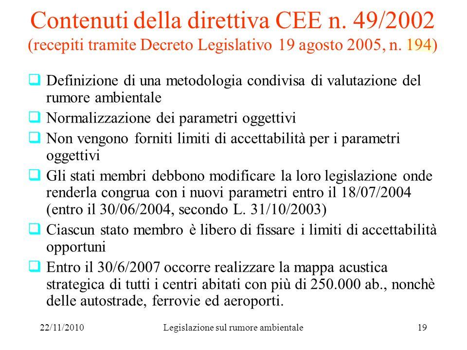22/11/2010Legislazione sul rumore ambientale19 Contenuti della direttiva CEE n. 49/2002 (recepiti tramite Decreto Legislativo 19 agosto 2005, n. 194)