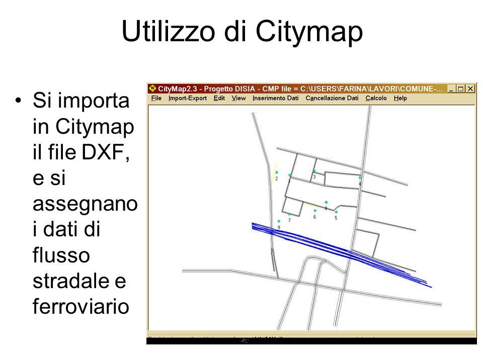 Utilizzo di Citymap Si importa in Citymap il file DXF, e si assegnano i dati di flusso stradale e ferroviario