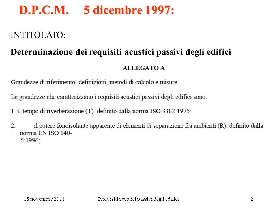 18 novembre 2011Requisiti acustici passivi degli edifici2 D.P.C.M. 5 dicembre 1997: INTITOLATO: Determinazione dei requisiti acustici passivi degli ed
