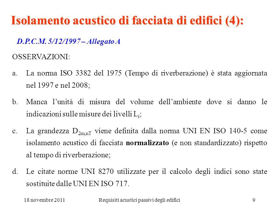 18 novembre 2011Requisiti acustici passivi degli edifici9 Isolamento acustico di facciata di edifici (4): D.P.C.M. 5/12/1997 – Allegato A a.La norma I