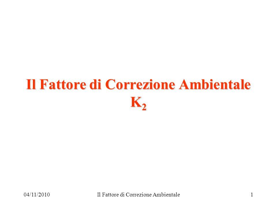 04/11/2010Il Fattore di Correzione Ambientale1 Il Fattore di Correzione Ambientale K 2