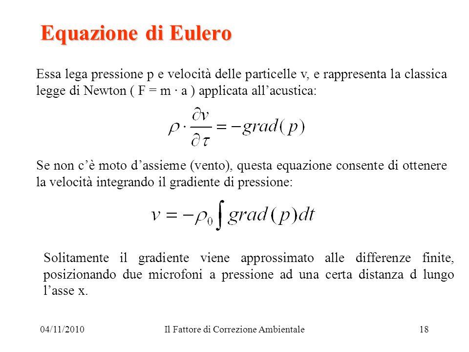 04/11/2010Il Fattore di Correzione Ambientale18 Equazione di Eulero Essa lega pressione p e velocità delle particelle v, e rappresenta la classica leg