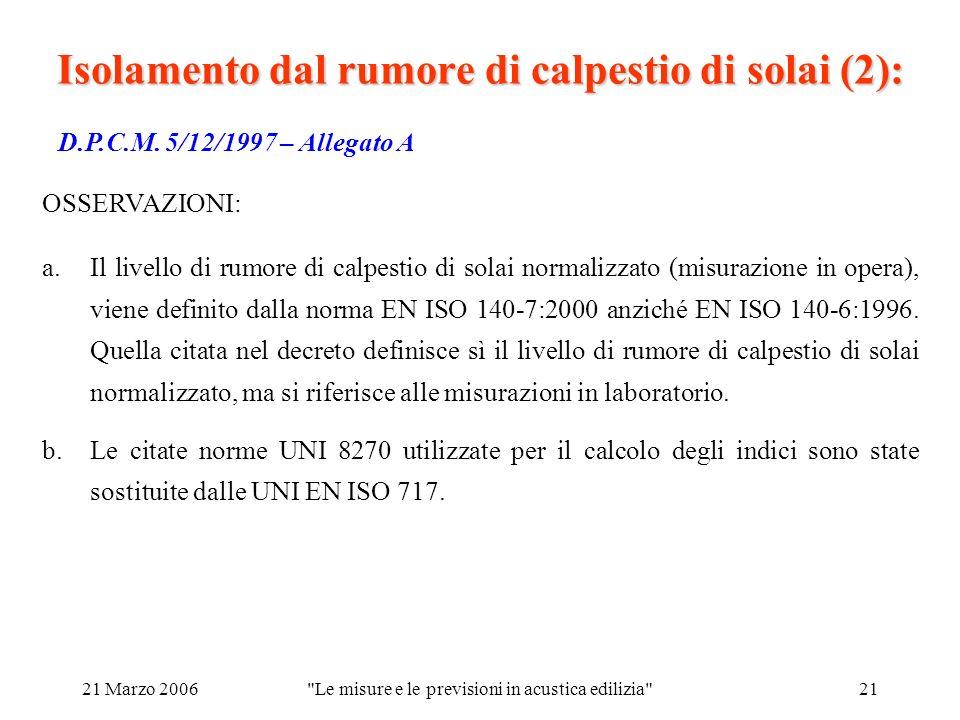 21 Marzo 2006 Le misure e le previsioni in acustica edilizia 21 D.P.C.M.