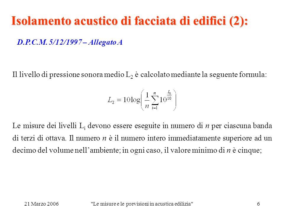 21 Marzo 2006 Le misure e le previsioni in acustica edilizia 6 Isolamento acustico di facciata di edifici (2): D.P.C.M.