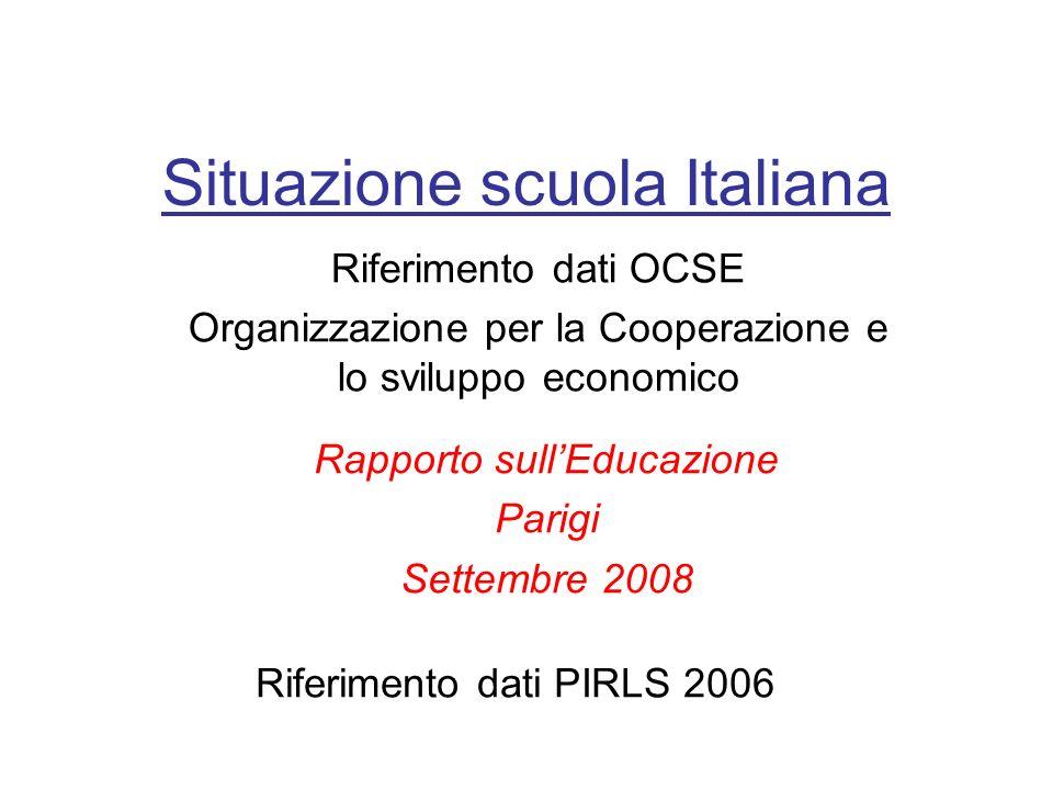 Situazione scuola Italiana Riferimento dati OCSE Organizzazione per la Cooperazione e lo sviluppo economico Rapporto sullEducazione Parigi Settembre 2