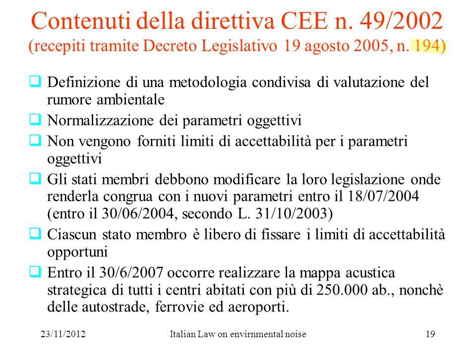 23/11/2012Italian Law on envirnmental noise19 Contenuti della direttiva CEE n. 49/2002 (recepiti tramite Decreto Legislativo 19 agosto 2005, n. 194) D