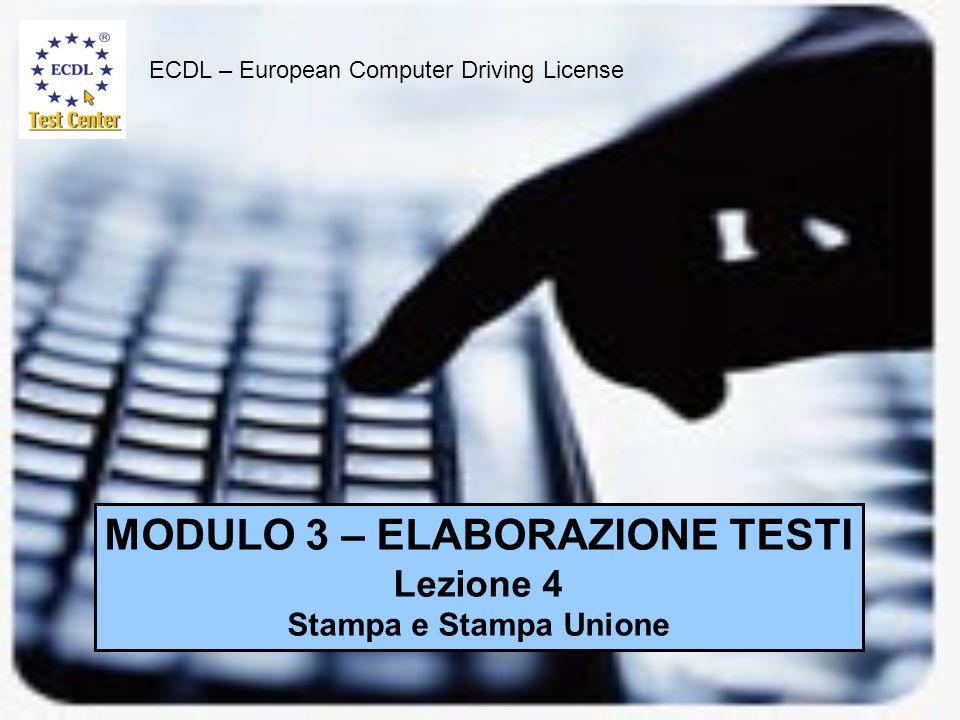 ECDL – European Computer Driving License MODULO 3 – ELABORAZIONE TESTI Lezione 4 Stampa e Stampa Unione