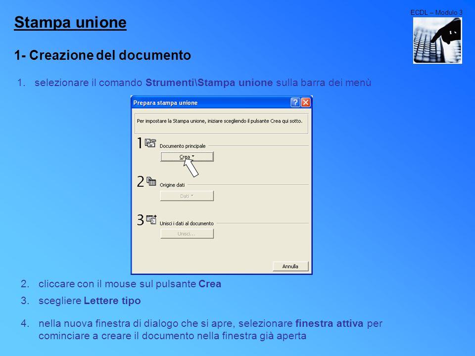 ECDL – Modulo 3 Stampa unione 1- Creazione del documento 1.selezionare il comando Strumenti\Stampa unione sulla barra dei menù 2.cliccare con il mouse