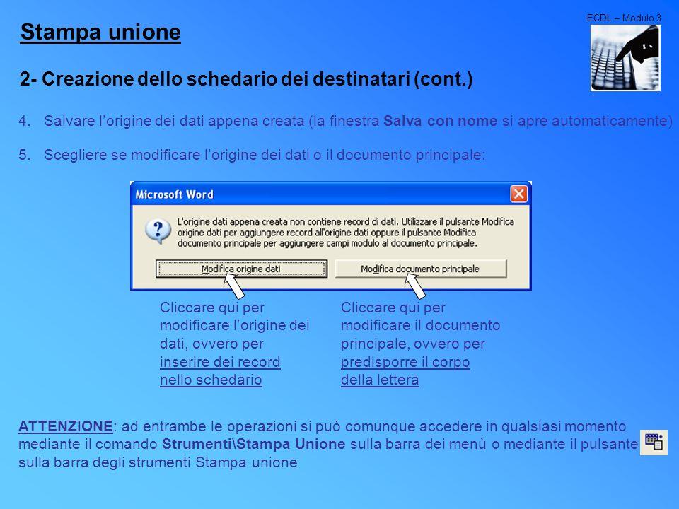 ECDL – Modulo 3 Stampa unione 2- Creazione dello schedario dei destinatari (cont.) 4.Salvare lorigine dei dati appena creata (la finestra Salva con no