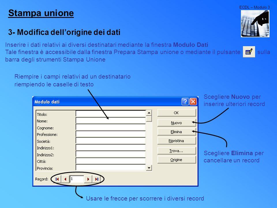 ECDL – Modulo 3 Stampa unione 3- Modifica dellorigine dei dati Riempire i campi relativi ad un destinatario riempiendo le caselle di testo Scegliere N