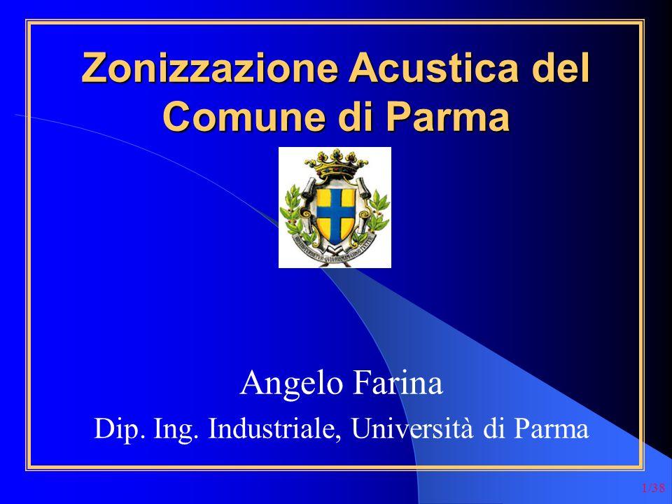 1/38 Zonizzazione Acustica del Comune di Parma Angelo Farina Dip. Ing. Industriale, Università di Parma