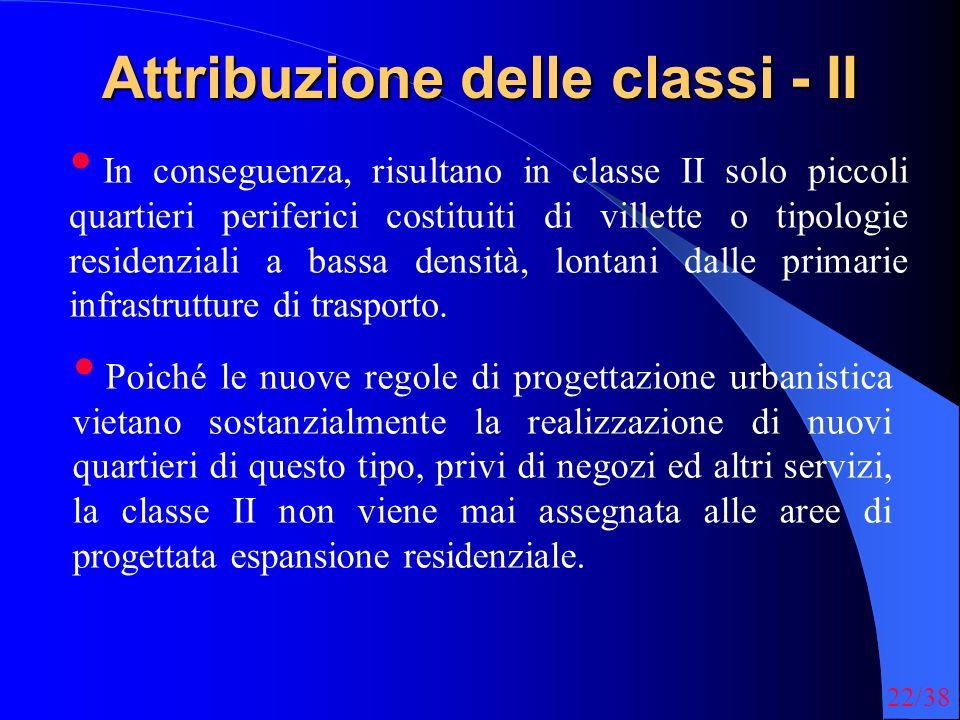 22/38 Attribuzione delle classi - II In conseguenza, risultano in classe II solo piccoli quartieri periferici costituiti di villette o tipologie residenziali a bassa densità, lontani dalle primarie infrastrutture di trasporto.