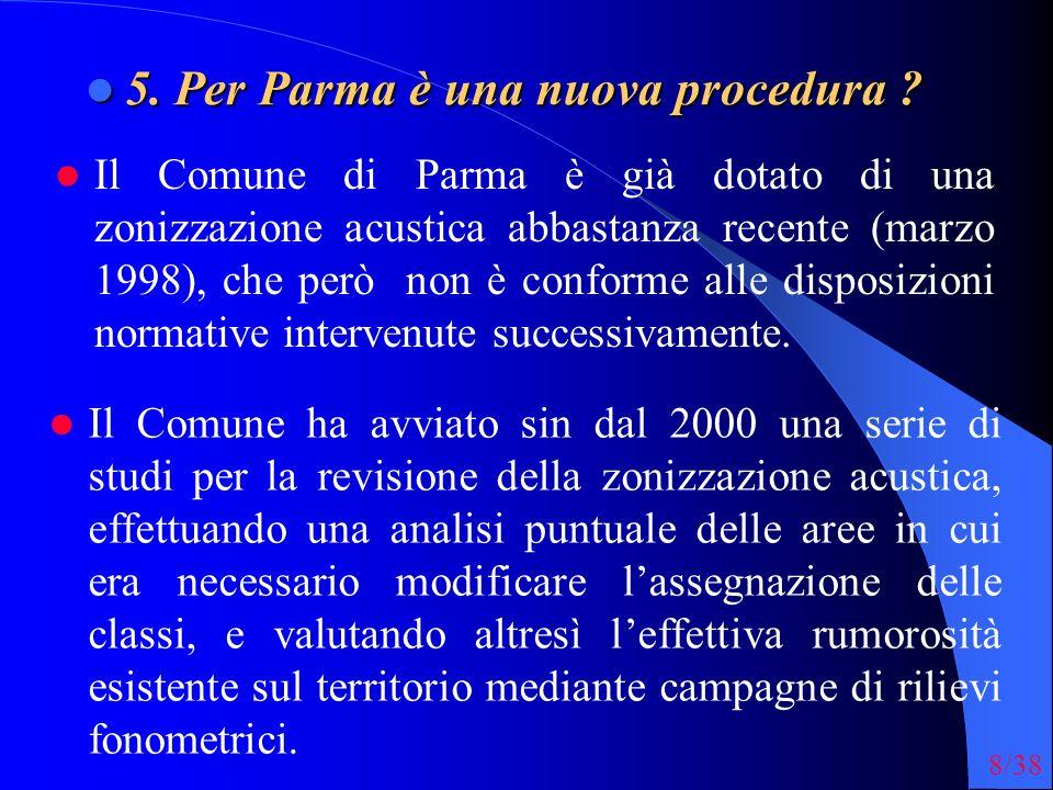 8/38 5. Per Parma è una nuova procedura ? 5. Per Parma è una nuova procedura ? Il Comune ha avviato sin dal 2000 una serie di studi per la revisione d