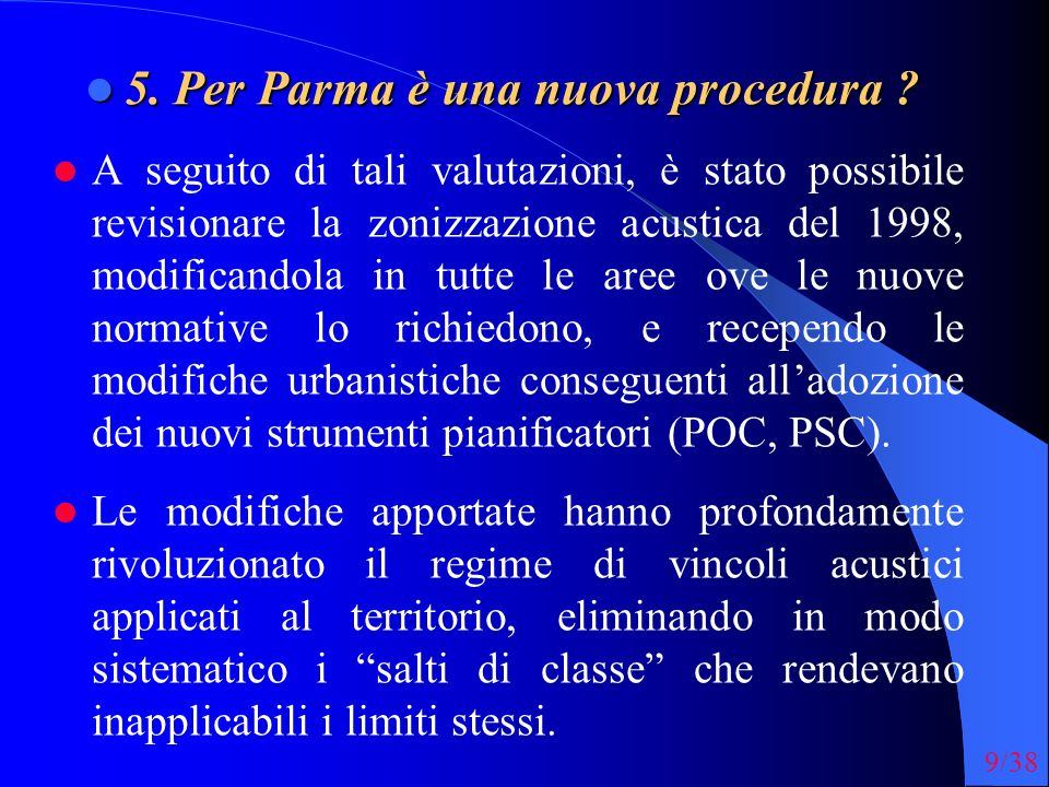9/38 5. Per Parma è una nuova procedura ? 5. Per Parma è una nuova procedura ? A seguito di tali valutazioni, è stato possibile revisionare la zonizza