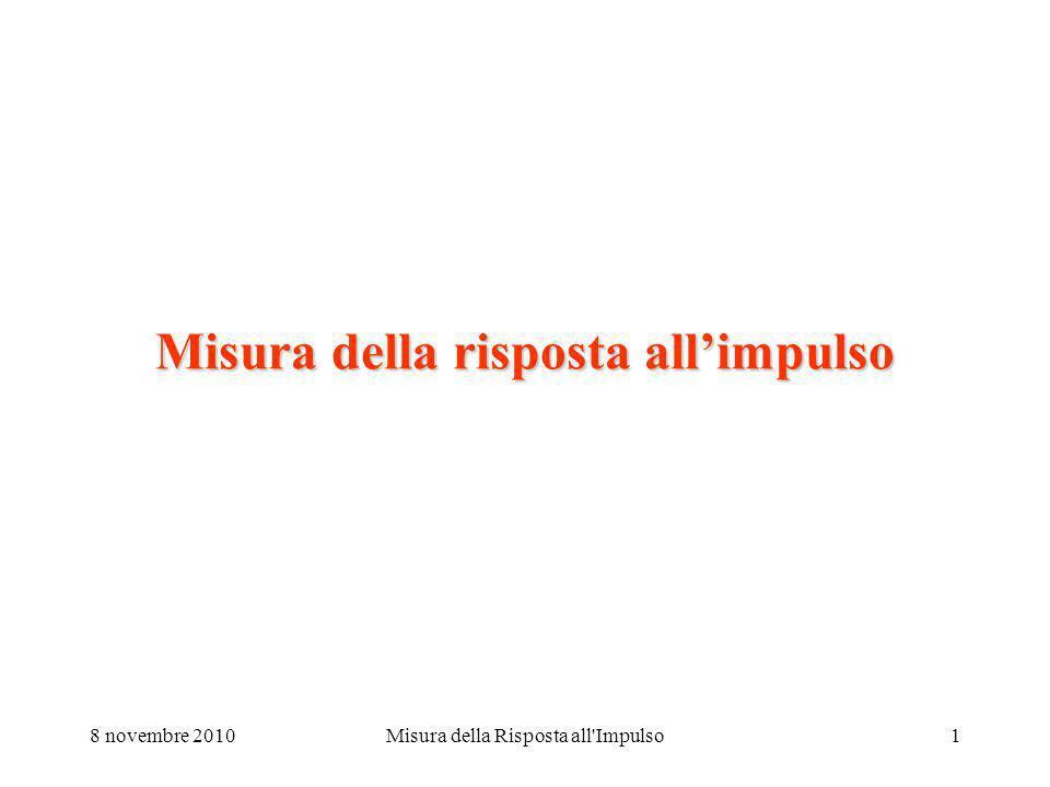 8 novembre 2010Misura della Risposta all Impulso1 Misura della risposta allimpulso