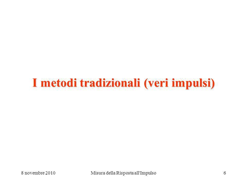 8 novembre 2010Misura della Risposta all Impulso6 I metodi tradizionali (veri impulsi)
