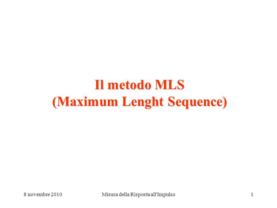 8 novembre 2010Misura della Risposta all Impulso1 Il metodo MLS (Maximum Lenght Sequence)