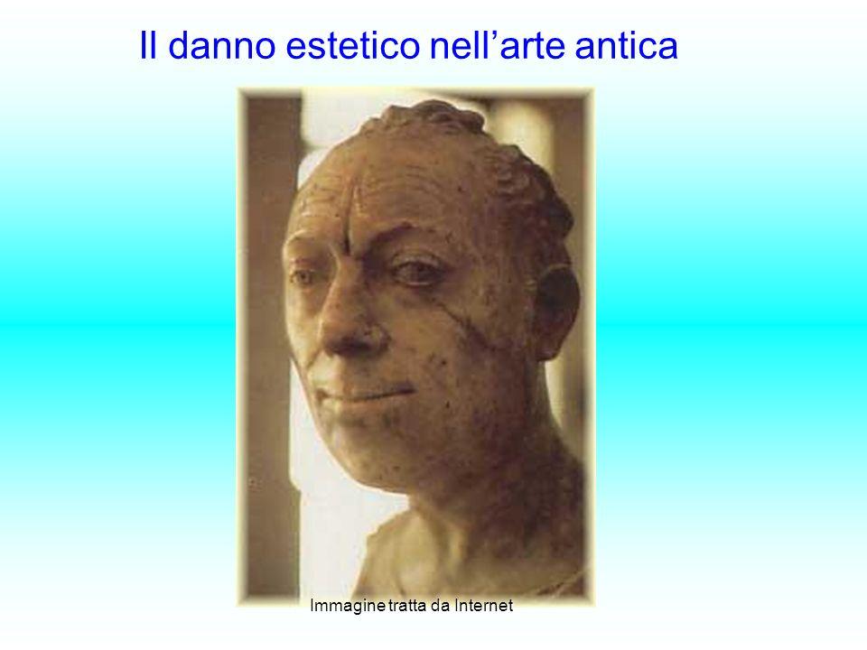 Il danno estetico nellarte antica Immagine tratta da Internet Immagine tratta da Internet