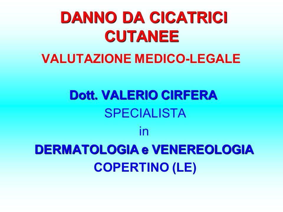 DANNO DA CICATRICI CUTANEE VALUTAZIONE MEDICO-LEGALE Dott. VALERIO CIRFERA SPECIALISTA in DERMATOLOGIA e VENEREOLOGIA COPERTINO (LE)