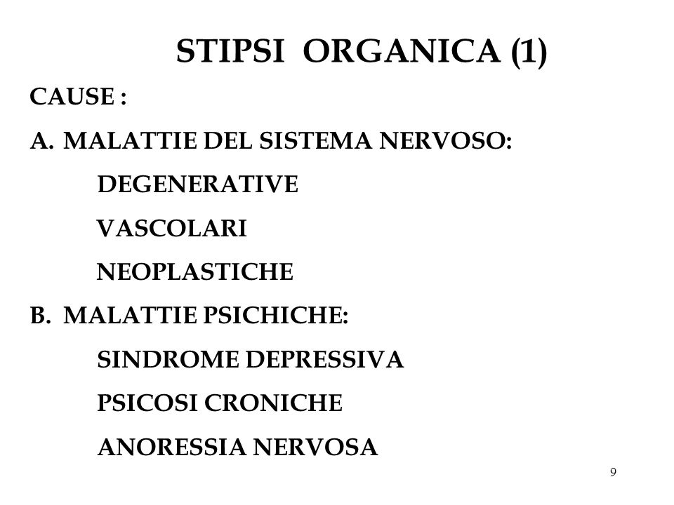 9 STIPSI ORGANICA (1) CAUSE : A.MALATTIE DEL SISTEMA NERVOSO: DEGENERATIVE VASCOLARI NEOPLASTICHE B.MALATTIE PSICHICHE: SINDROME DEPRESSIVA PSICOSI CRONICHE ANORESSIA NERVOSA