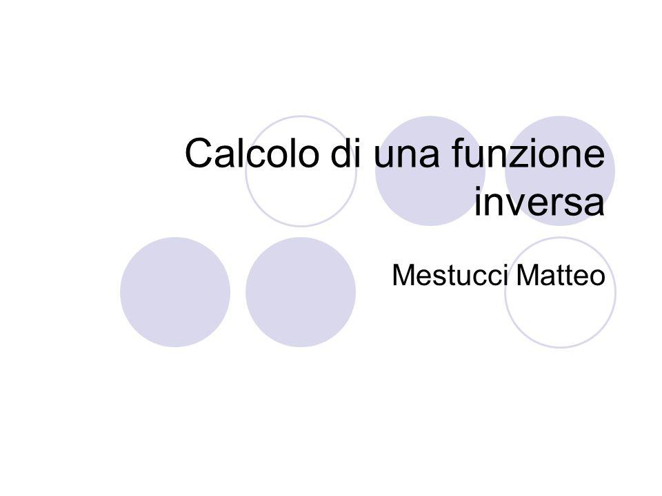 Calcolo di una funzione inversa Mestucci Matteo