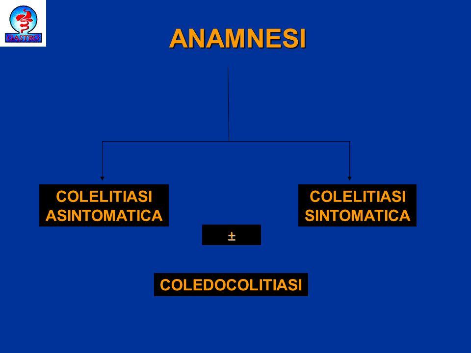 ANAMNESI COLELITIASI ASINTOMATICA COLELITIASI SINTOMATICA COLEDOCOLITIASI