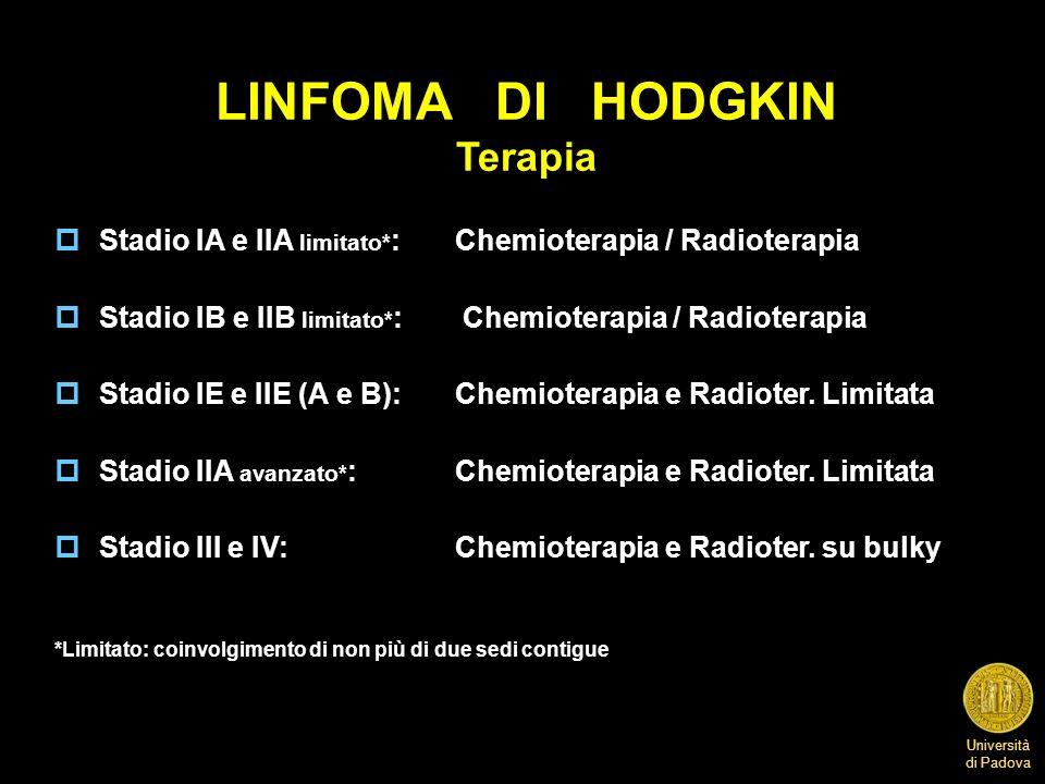 Università di Padova LINFOMA DI HODGKIN Terapia p Stadio IA e IIA limitato* :Chemioterapia / Radioterapia p Stadio IB e IIB limitato* : Chemioterapia