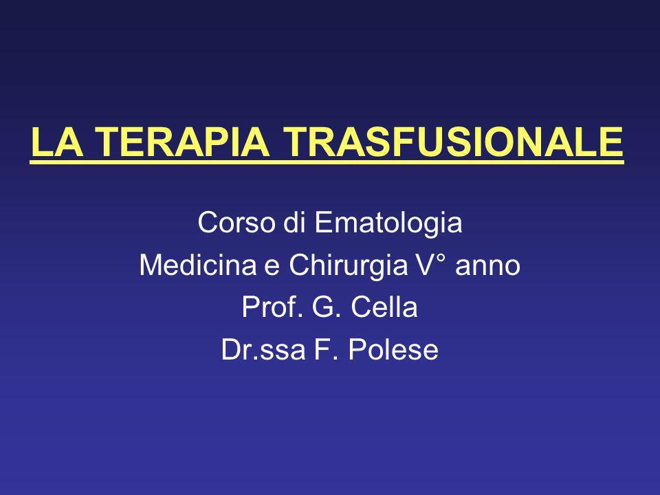 LA TERAPIA TRASFUSIONALE Corso di Ematologia Medicina e Chirurgia V° anno Prof. G. Cella Dr.ssa F. Polese