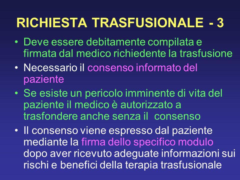 RICHIESTA TRASFUSIONALE - 3 Deve essere debitamente compilata e firmata dal medico richiedente la trasfusione Necessario il consenso informato del paz