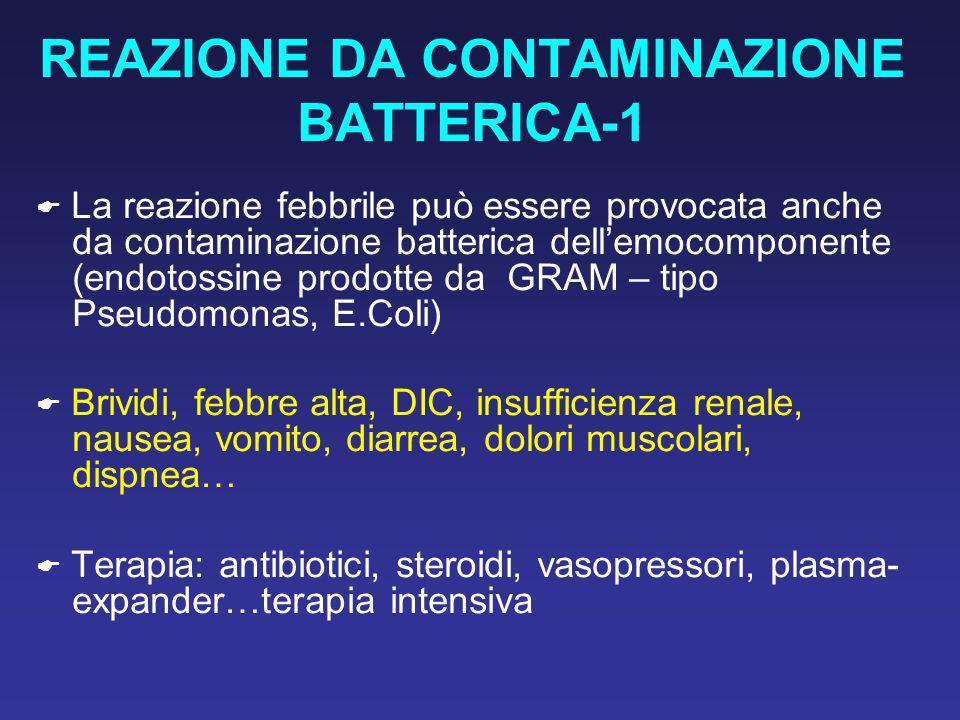 REAZIONE DA CONTAMINAZIONE BATTERICA-1 La reazione febbrile può essere provocata anche da contaminazione batterica dellemocomponente (endotossine prod