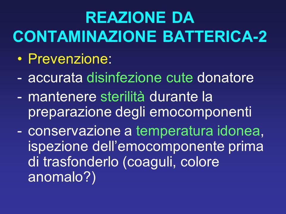 REAZIONE DA CONTAMINAZIONE BATTERICA-2 Prevenzione: -accurata disinfezione cute donatore -mantenere sterilità durante la preparazione degli emocompone