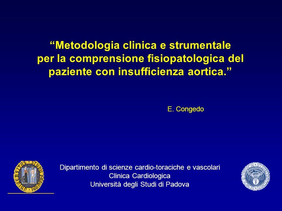 Metodologia clinica e strumentale per la comprensione fisiopatologica del paziente con insufficienza aortica. E. Congedo Dipartimento di scienze cardi