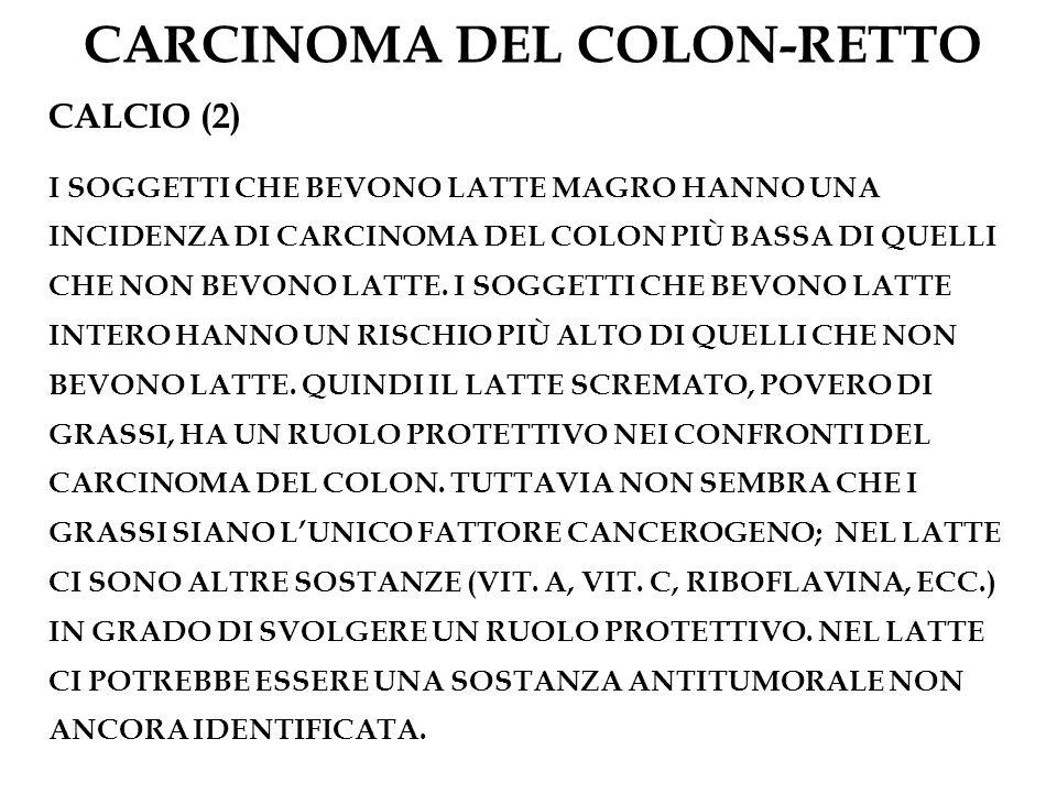 CARCINOMA DEL COLON-RETTO CALCIO (2) I SOGGETTI CHE BEVONO LATTE MAGRO HANNO UNA INCIDENZA DI CARCINOMA DEL COLON PIÙ BASSA DI QUELLI CHE NON BEVONO L