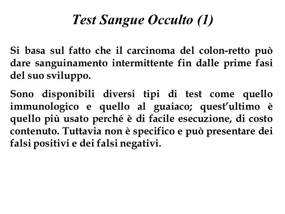 Test Sangue Occulto (1) Si basa sul fatto che il carcinoma del colon-retto può dare sanguinamento intermittente fin dalle prime fasi del suo sviluppo.