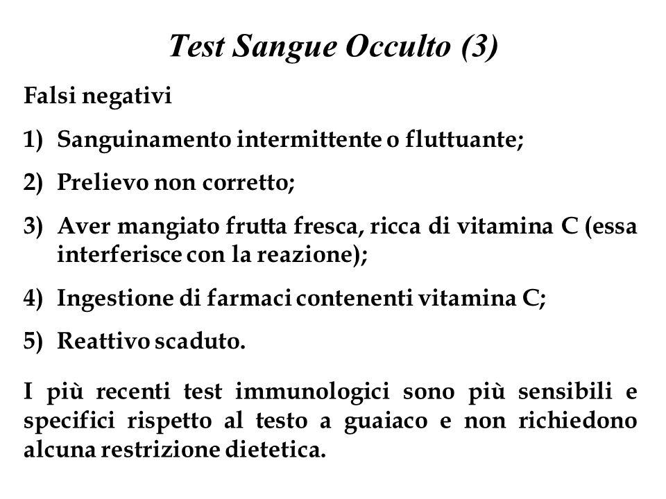 Test Sangue Occulto (3) Falsi negativi 1)Sanguinamento intermittente o fluttuante; 2)Prelievo non corretto; 3)Aver mangiato frutta fresca, ricca di vi
