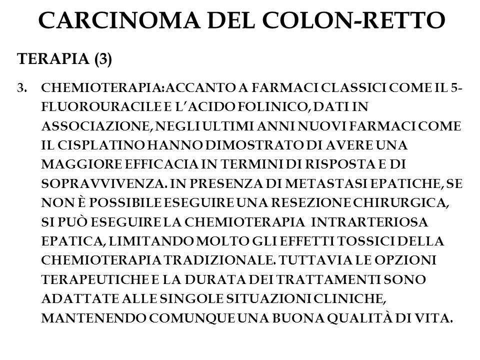 CARCINOMA DEL COLON-RETTO TERAPIA (3) 3.CHEMIOTERAPIA:ACCANTO A FARMACI CLASSICI COME IL 5- FLUOROURACILE E LACIDO FOLINICO, DATI IN ASSOCIAZIONE, NEG