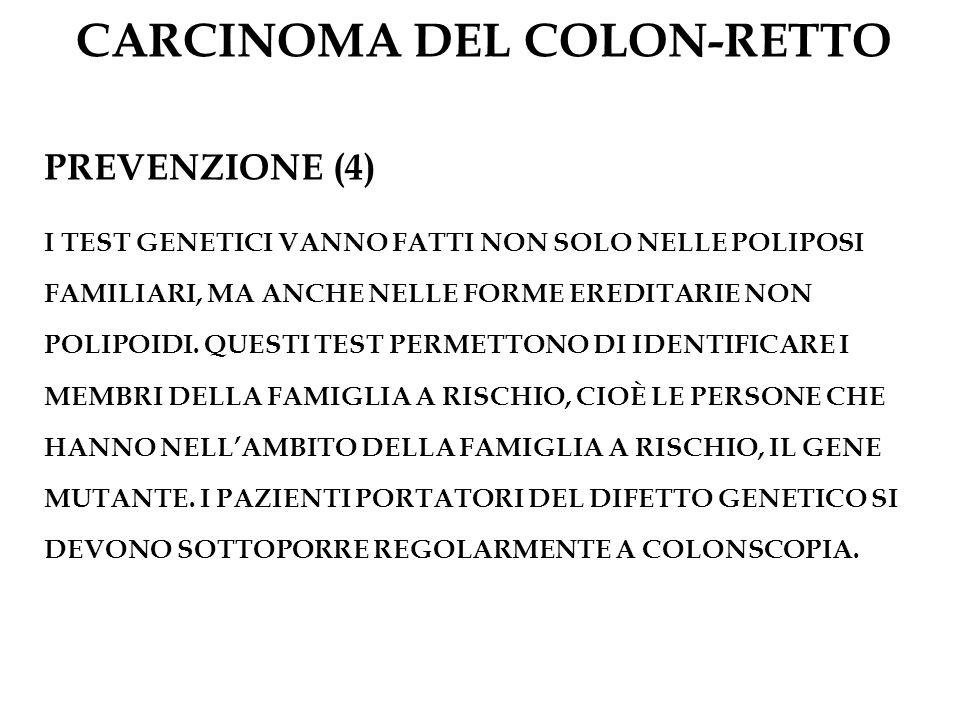 CARCINOMA DEL COLON-RETTO PREVENZIONE (4) I TEST GENETICI VANNO FATTI NON SOLO NELLE POLIPOSI FAMILIARI, MA ANCHE NELLE FORME EREDITARIE NON POLIPOIDI