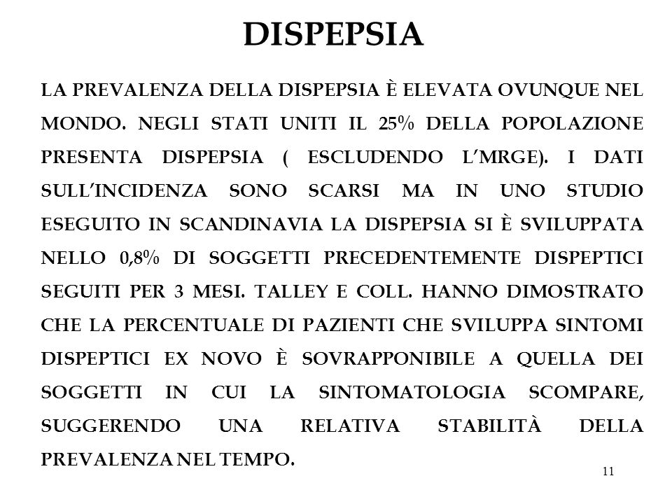 11 DISPEPSIA LA PREVALENZA DELLA DISPEPSIA È ELEVATA OVUNQUE NEL MONDO. NEGLI STATI UNITI IL 25% DELLA POPOLAZIONE PRESENTA DISPEPSIA ( ESCLUDENDO LMR