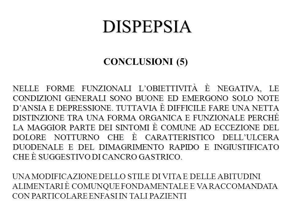 DISPEPSIA CONCLUSIONI (5) NELLE FORME FUNZIONALI LOBIETTIVITÀ È NEGATIVA, LE CONDIZIONI GENERALI SONO BUONE ED EMERGONO SOLO NOTE DANSIA E DEPRESSIONE